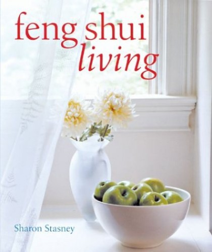 FENG SHUI LIVING By Sharon Stasney