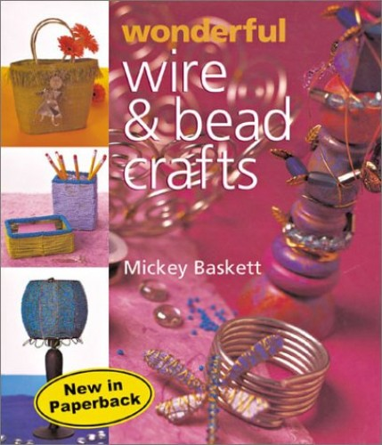 WONDERFUL WIRE AND BEAD CRAFTS By Mickey Baskett