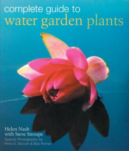COMPLETE GUIDE WATER GARDEN PLANTS By Steve Stroupe