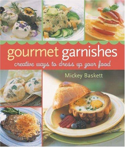 GOURMET GARNISHES By Mickey Baskett