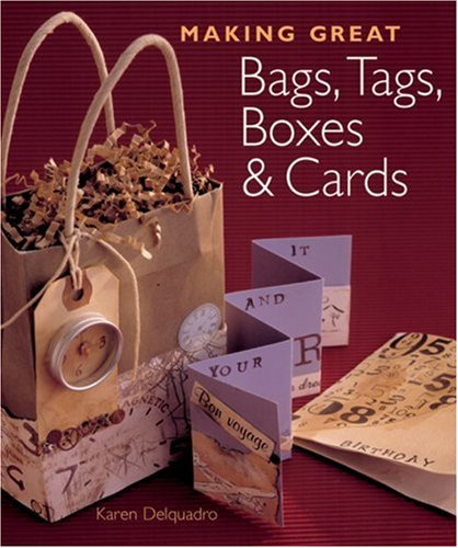 MAKING GREAT BAGS TAGS BOXES CARDS By Karen Delquadro