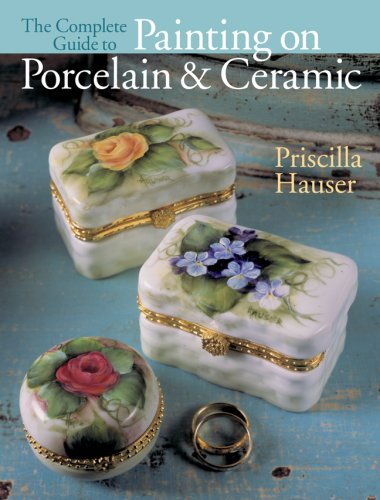 The Complete Guide to Painting on Porcelain & Ceramic By Priscilla Hauser