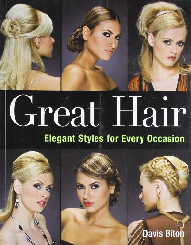 Great Hair: Elegant Styles for Every Occasion by Davis Biton