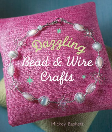 Dazzling Bead and Wire Crafts By Mickey Baskett