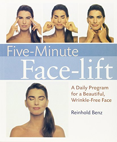 Five-minute Facelift: A Daily Program for a Beautiful, Wrinkle-free Face by Reinhold Benz