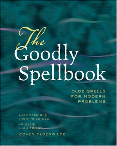 The Goodly Spellbook: Olde Spells for Modern Problems by Lady Passion, High Priestess