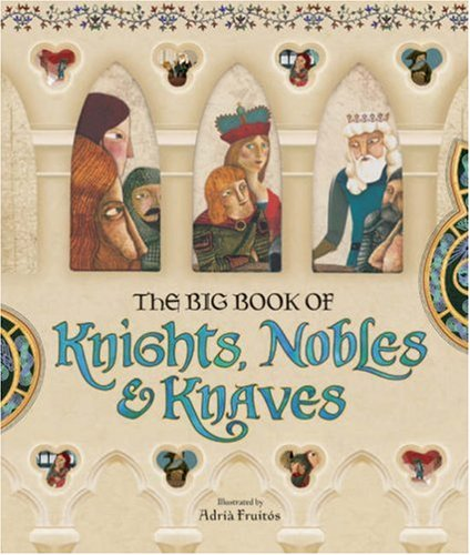 Big Book of Knights, Nobles and Knaves By Adria Fruitos