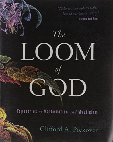 The Loom of God: Tapestries of Mathematics and Mysticism by Clifford A. Pickover
