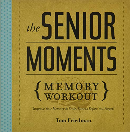 The Senior Moments Memory Workout: Improve Your Memory & Brain Fitness Before You Forget! by Tom Friedman