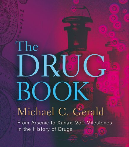 Drug Book, The: From Arsenic to Xanax, 250 Milestones in the History of Drugs (Sterling Milestones) By Michael C. Gerald