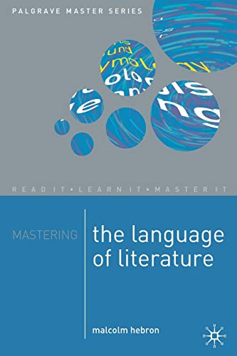 Mastering the Language of Literature (Palgrave Master Series) By Malcolm Hebron