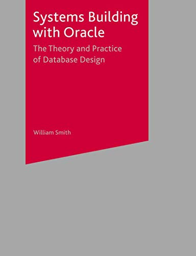 Systems Building with Oracle: The Theory and Practice of Database Design By Bill Smith
