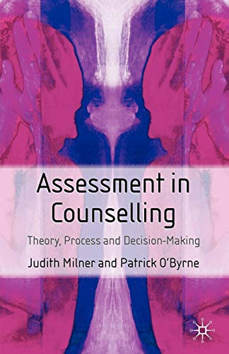 Assessment in Counselling: Theory, Process and Decision-Making By Judith Milner