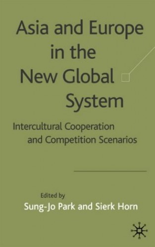 Asia and Europe in the New Global System By Edited by Sung-Jo Park