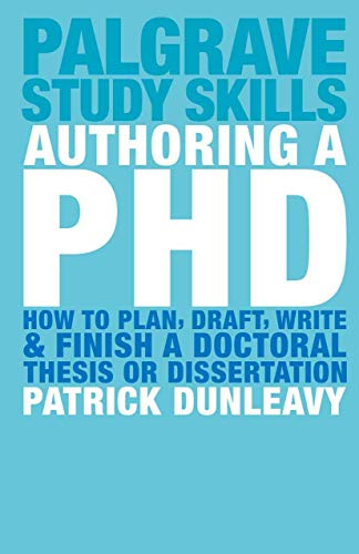 Authoring a PhD: How to Plan, Draft, Write and Finish a Doctoral Thesis or Dissertation (Palgrave Study Guides) By Patrick Dunleavy