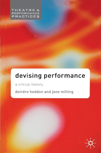 Devising Performance: A Critical History (Theatre and Performance Practices) By Dr. Jane Milling