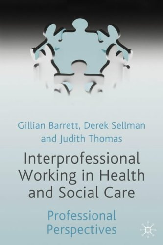 Interprofessional Working in Health and Social Care: Professional Perspectives By Edited by Gillian Barrett