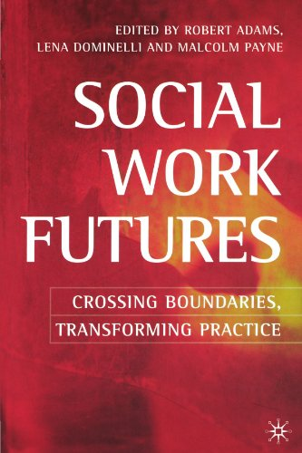 Social Work Futures: Crossing Boundaries, Transforming Practice by Robert Adams