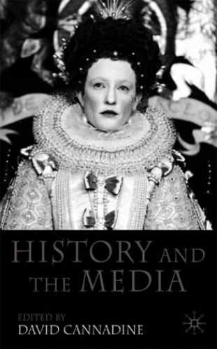 History and the Media By D. Cannadine