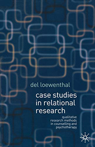 Case Studies in Relational Research By Del Loewenthal