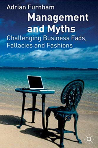 Management and Myths: Challenging Business Fads, Fallacies and Fashions by Adrian Furnham