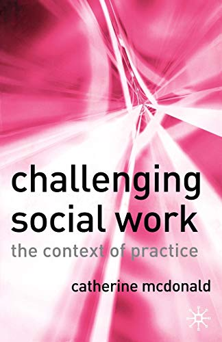 Challenging Social Work: The Institutional Context of Practice By Catherine McDonald