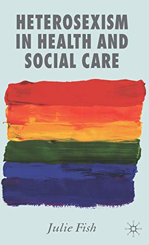 Heterosexism in Health and Social Care By J. Fish