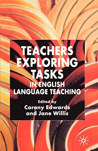 Teachers Exploring Tasks in English Language Teaching By Corony Edwards