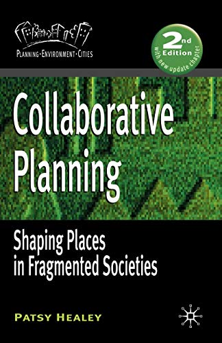 Collaborative Planning: Shaping Places in Fragmented Societies (Planning, Environment, Cities) By Prof. Patsy Healey