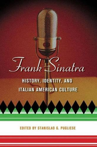 Frank Sinatra: History, Identity, and Italian American Culture by Stanislao G. Pugliese