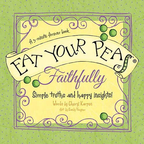 Eat Your Peas, Faithfully By Cheryl Karpen
