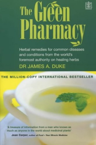 The Green Pharmacy: Herbal Remedies for Common Diseases and Conditions from the World's Foremost Authority on Healing Herbs by James A. Duke