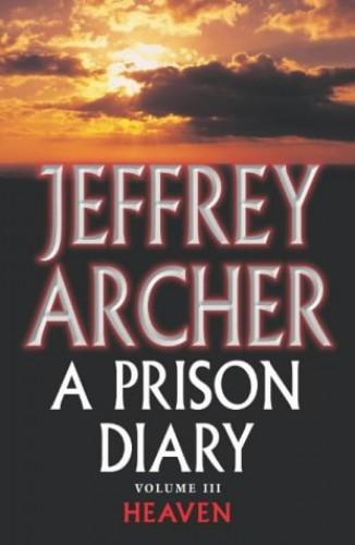 Prison Diary: v. 3: Heaven by Jeffrey Archer