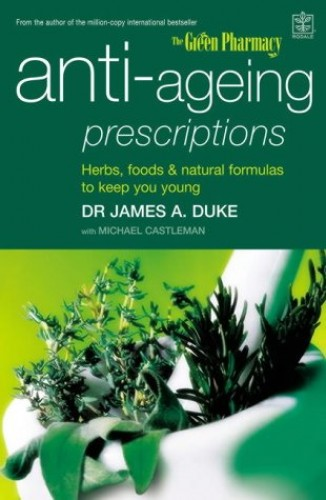 Anti-ageing Prescriptions: Herbs, Foods and Natural Formulas to Keep You Young by James A. Duke