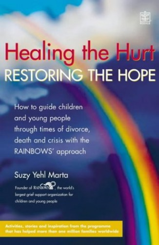 Healing the Hurt, Retoring the Hope: How to Help Children and Teenagers Through Times of Divorce, Death and Crisis