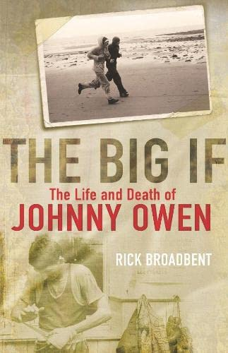 The Big If: The Life and Death of Johnny Owen by Rick Broadbent