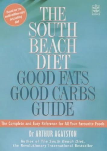 The South Beach Diet Good Fat/Good Carbs Guide By Arthur Agatston