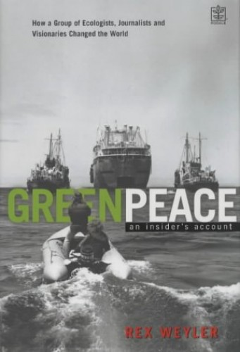 Greenpeace: The Inside Story: How a Group of Ecologists, Jounalists and Visionaries Changed the World