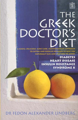 The Greek Doctor's Diet: A Simple Delicious Mediterranean Approach to Eating and Exercise Designed to Keep You Naturally Slim and Help You to Avoid Syndrome X by Fedon Alexander Dr. Lindberg