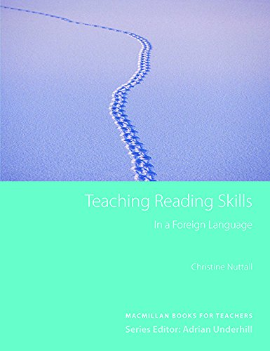 Teaching Reading Skills in a Foreign Language (3rd Edition) (Macmillan Books for Teachers Series) (ELT) By Christine Nuttall