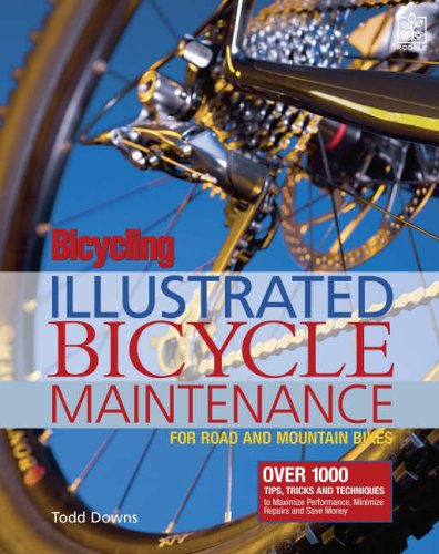 Bicycling Magazine's Illustrated Guide to Bicycle Maintenance by Todd Downs