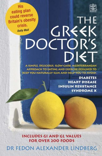 The Greek Doctor's Diet: A Simple, Delicious, Slow Carb, Mediterranean Approach to Eating and Exercise Designed to Keep You Naturally Slim and Help You to Avoid: Syndrome X, Insulin Resistance, Diabetes, Heart Disease by Fedon Alexander Dr. Lindberg