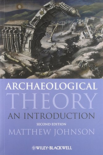 Archaeological Theory: An Introduction (Wiley Desktop Editions) By Matthew Johnson (University of Southampton, UK)