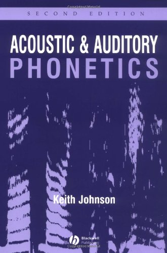 Acoustic and Auditory Phonetics 2e By Keith Johnson
