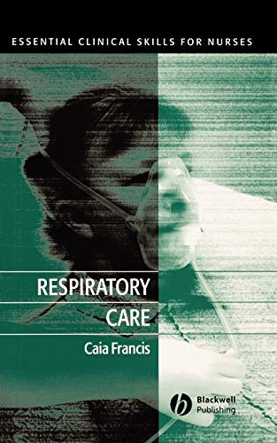 Respiratory Care (Essential Clinical Skills for Nurses) By C. Francis