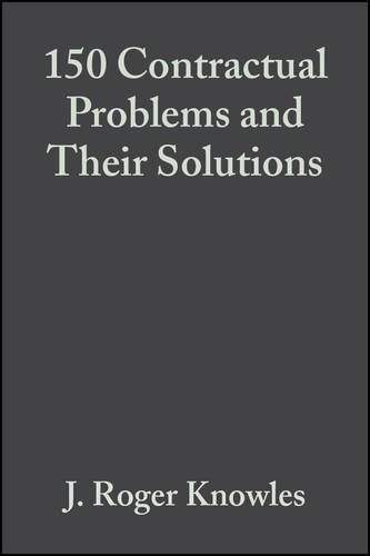 One Hundred and Fifty Contractual Problems and Their Solutions By J. Roger Knowles