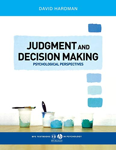 Judgment and Decision Making: Psychological Perspectives (BPS Textbooks in Psychology) By David Hardman