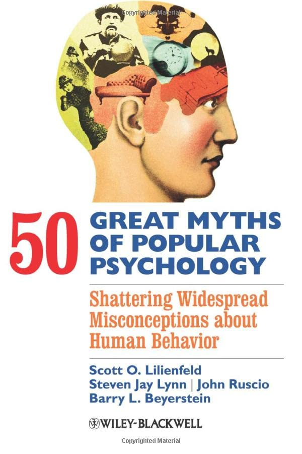 50 Great Myths of Popular Psychology: Shattering Widespread Misconceptions About Human Behavior by Scott O. Lilienfeld