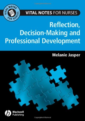 Reflection, Decision-Making and Professional Development By Melanie Jasper