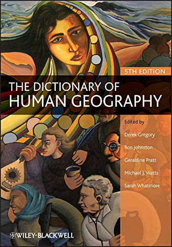 The Dictionary of Human Geography By Edited by Derek Gregory (University of British Columbia, Canada )